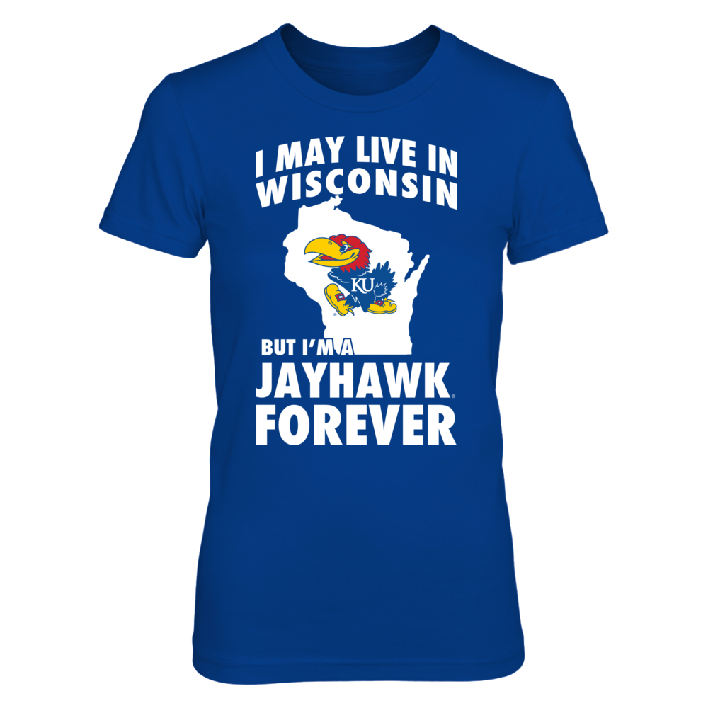 Kansas Jayhawks - May Live In Wisconsin But Jayhawk Forever Front picture
