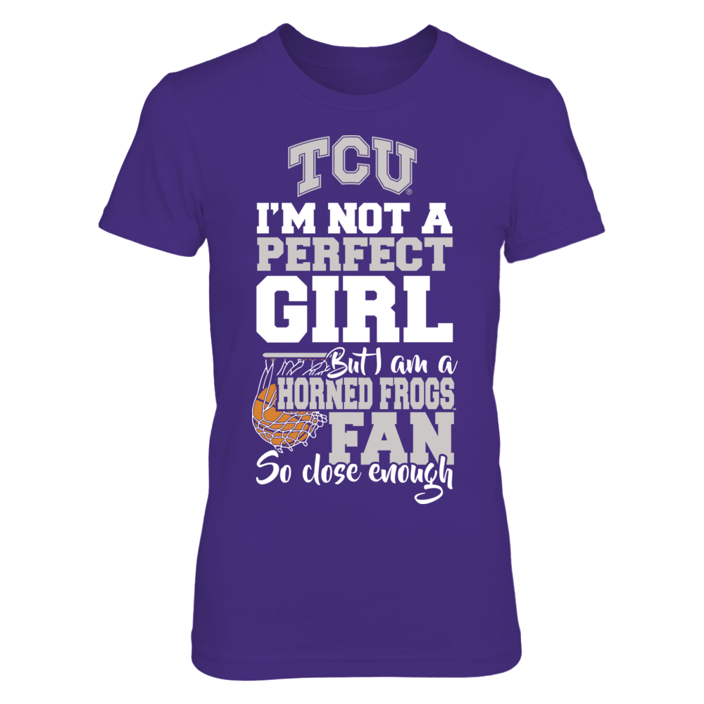I'm Not A Perfect Girl But - TCU Horned Frogs Front picture
