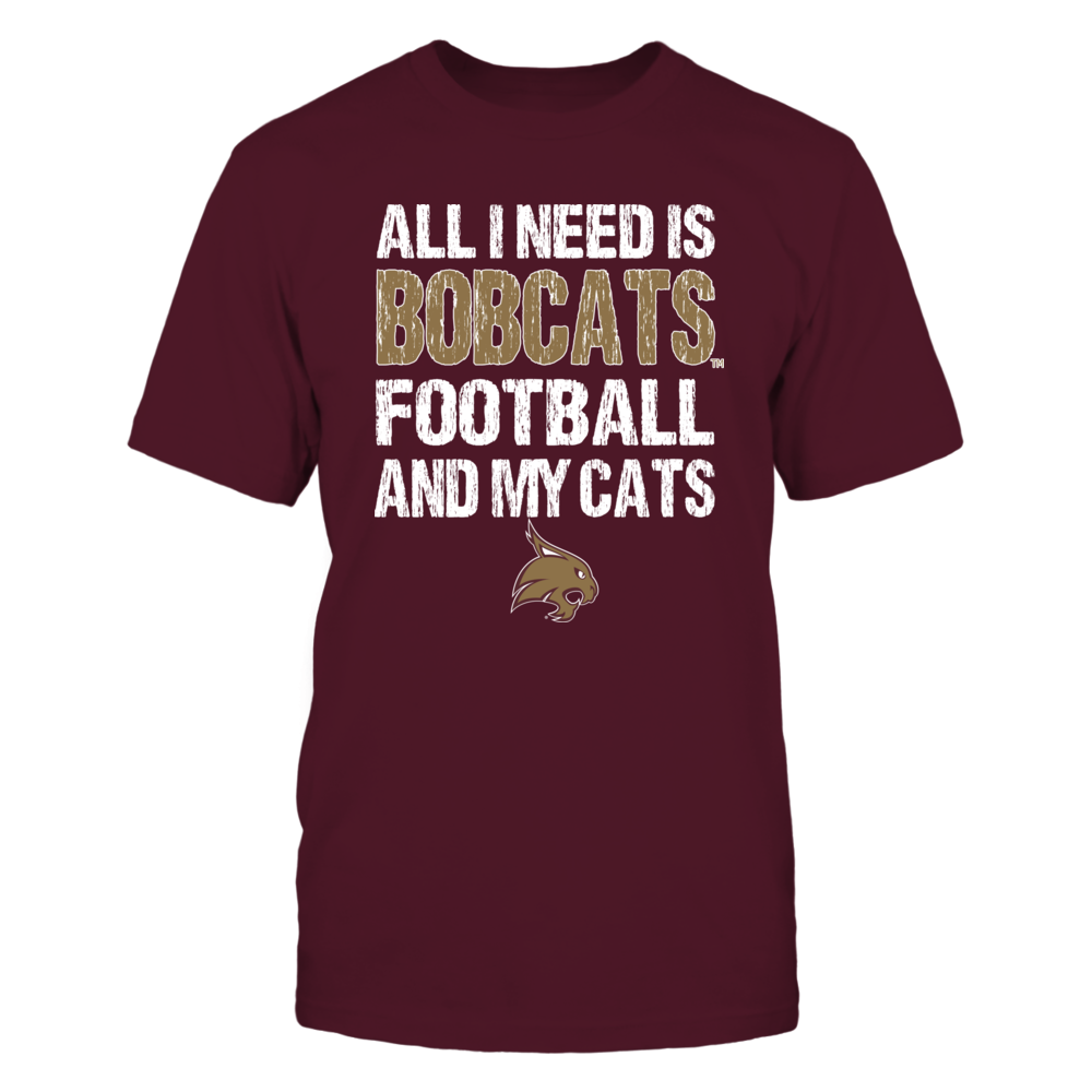 Texas State Bobcats - All I Need - Football n Cats Front picture
