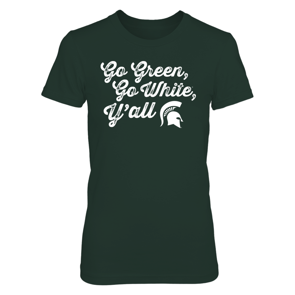 Go Green, Go White Y'all - Michigan State University MSU Spartans T Shirt / Hoodie / Tank Front picture