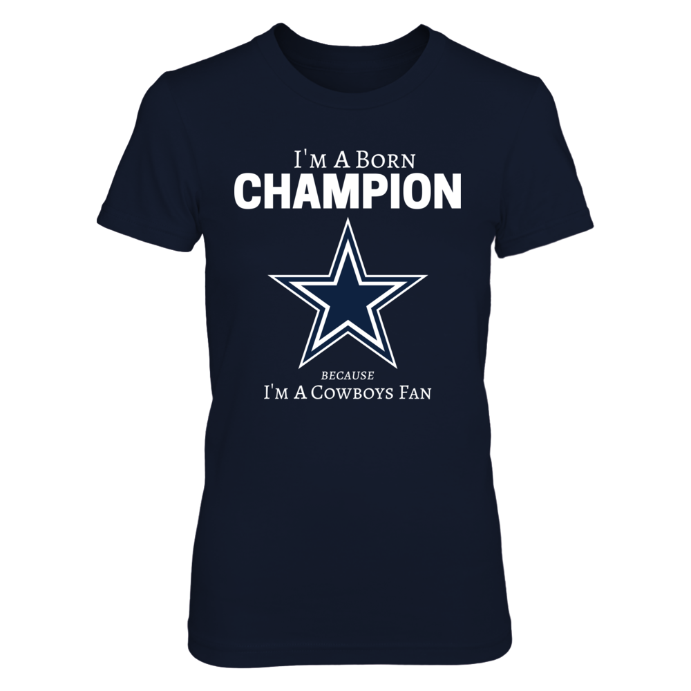 I`m Born Champion because I`m Cowboys Fan Front picture