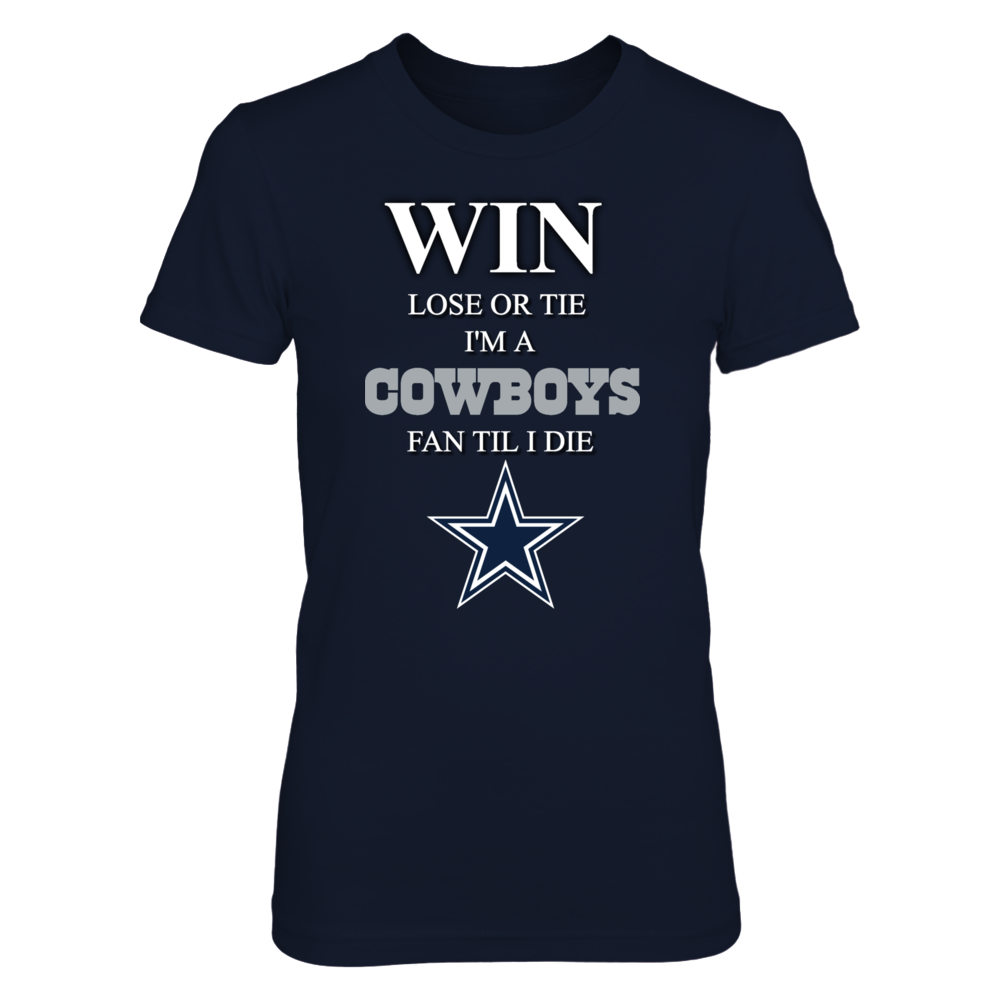 Win lose or tie I'm a Cowboys fan till I die Front picture