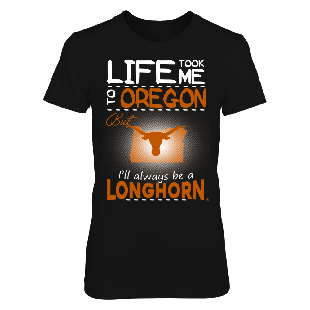 Texas Longhorns - Life Took Me To Oregon Front picture
