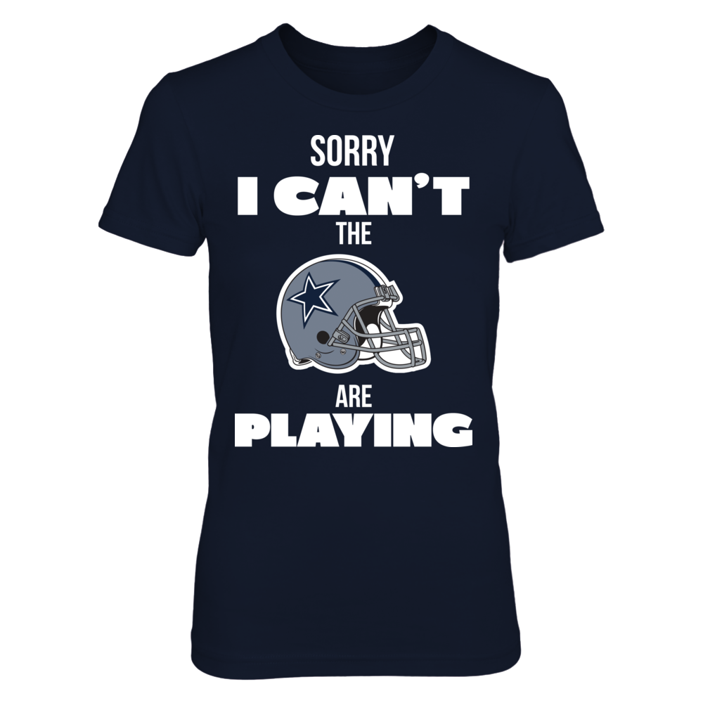 Dallas Cowboys - Sorry I Can't The Cowboys Are Playing Front picture