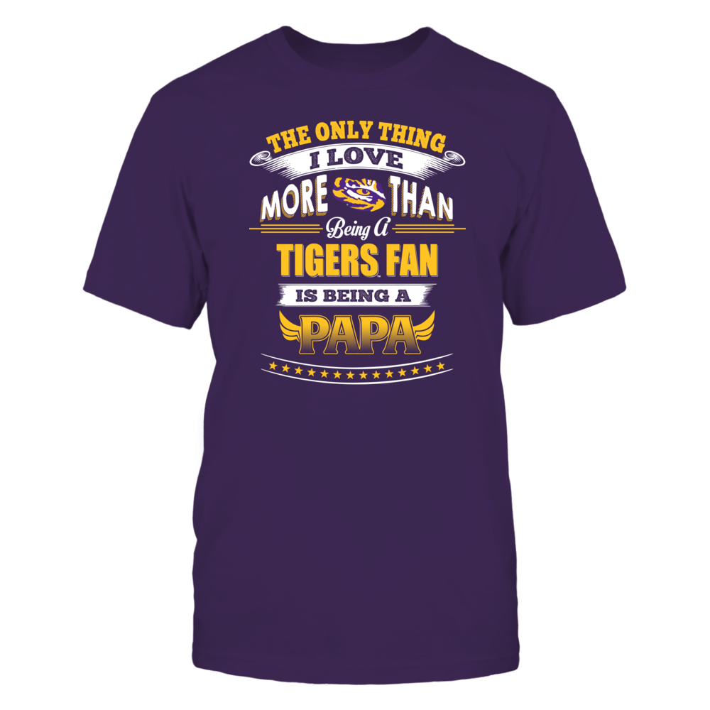 LSU Tigers - Only Thing I Love More Being A Papa Front picture