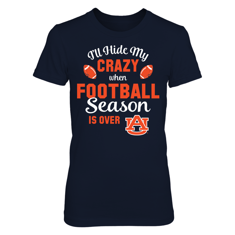 I'll Hide My Crazy When Football Season is Over Auburn Tigers T-Shirt   Tank Front picture