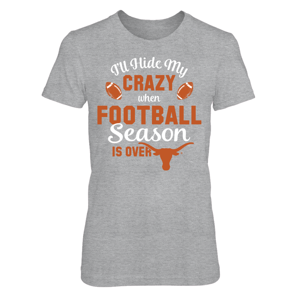 I'll Hide My Crazy When Football Season is Over Texas Longhorns T-Shirt | Tank Front picture