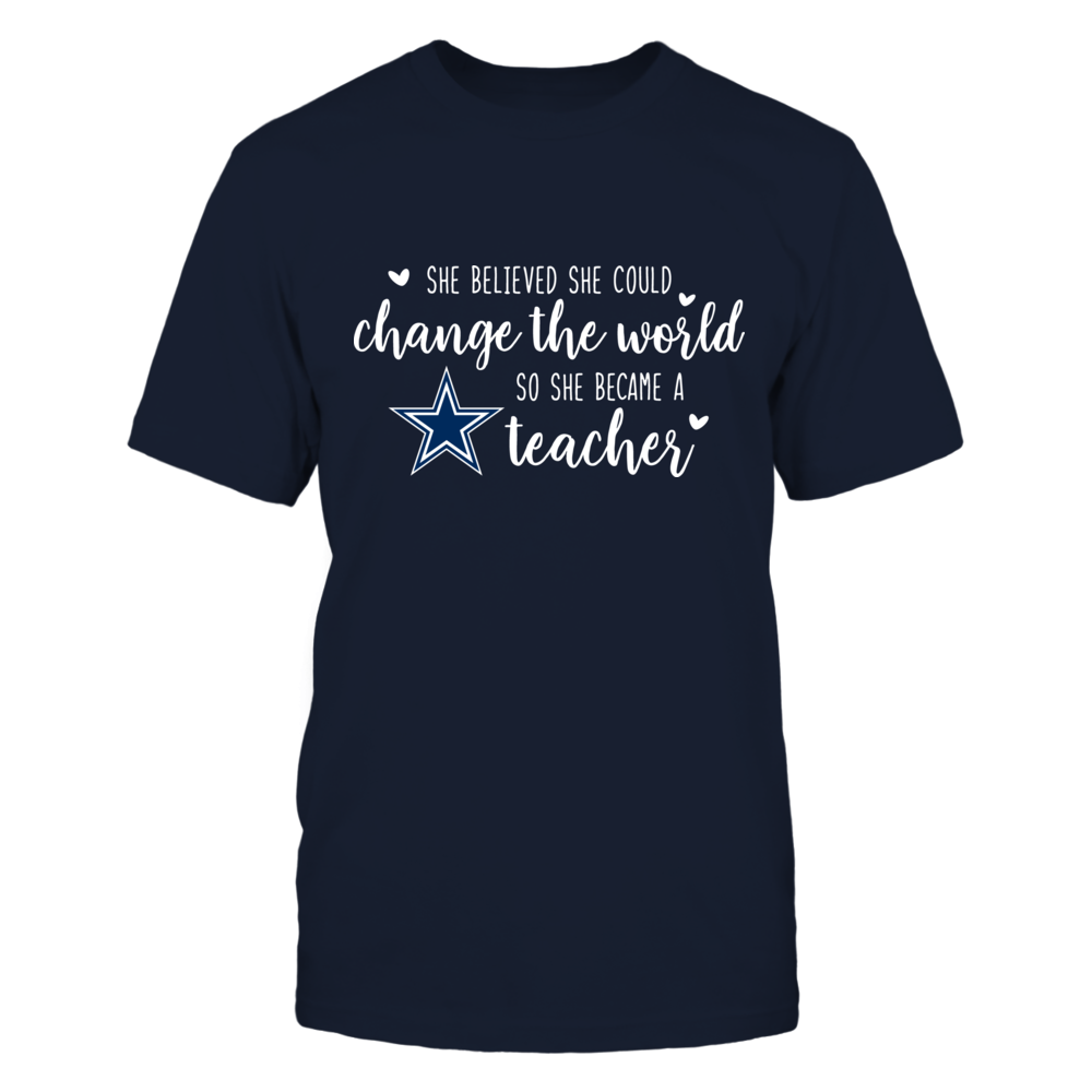 She Believed She Could Change the World Dallas Cowboys Teacher T-Shirt Front picture