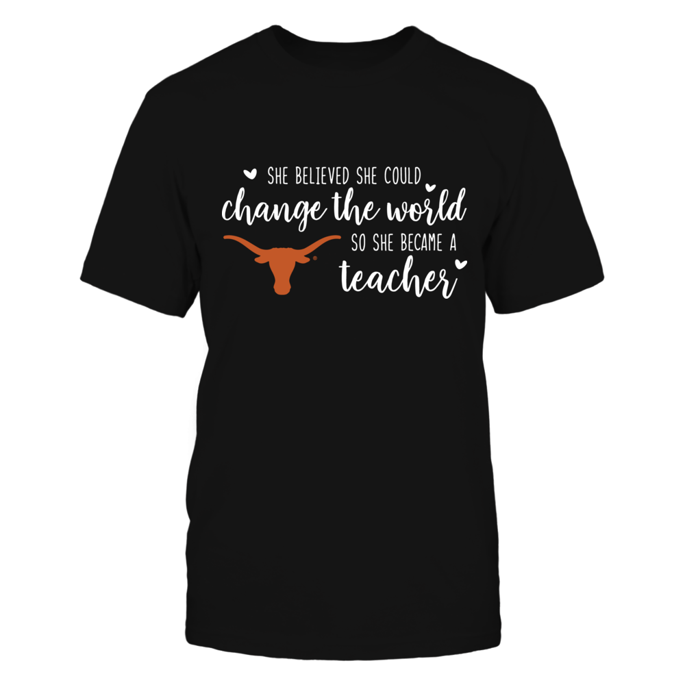 She Believed She Could Change the World Texas Longhorns Teacher T-Shirt Front picture