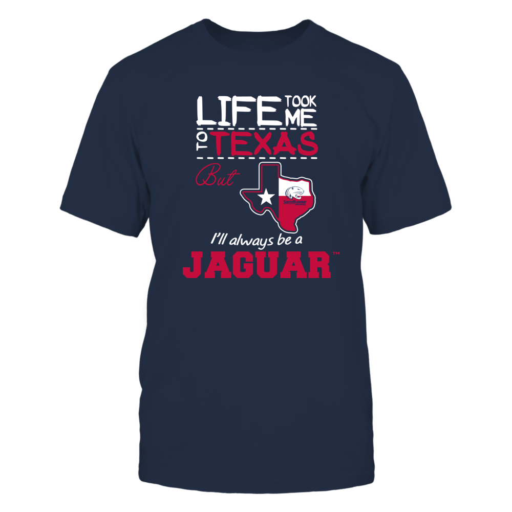 South Alabama Jaguars - Life Took Me To Texas - Team Front picture