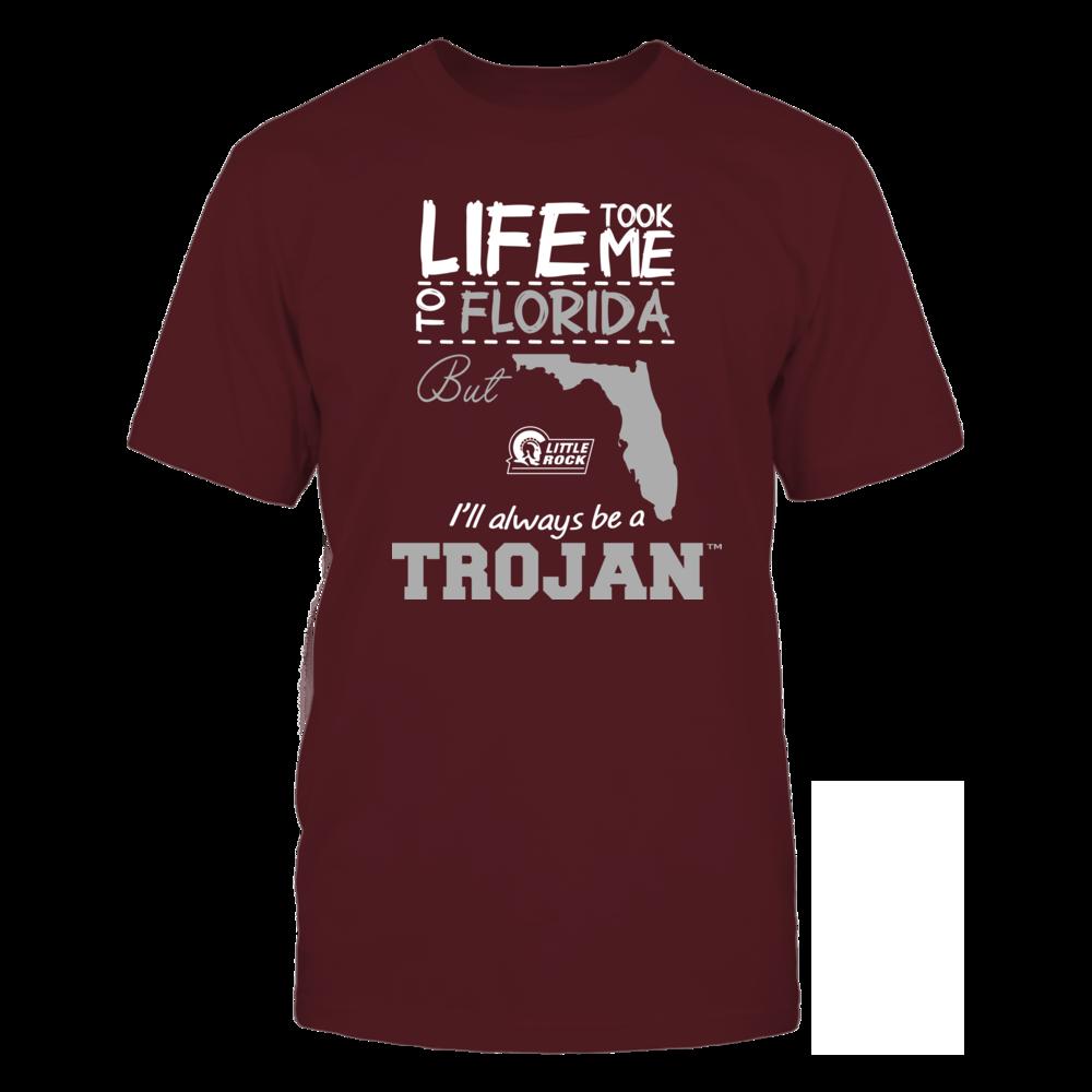 Arkansas Little Rock Trojans - Life Took Me To Florida - Team Front picture