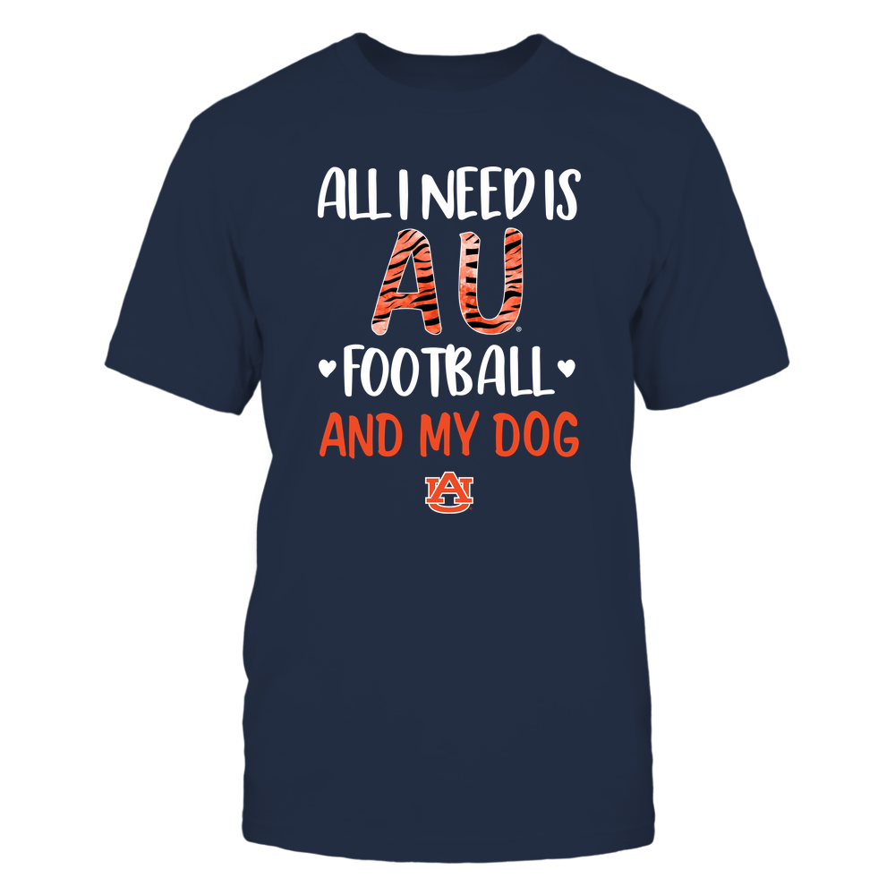Auburn Tigers - All-I-Need-Is-Football-And-Dog-Tiger-Stripe-IF82-IC82-DS75 Front picture