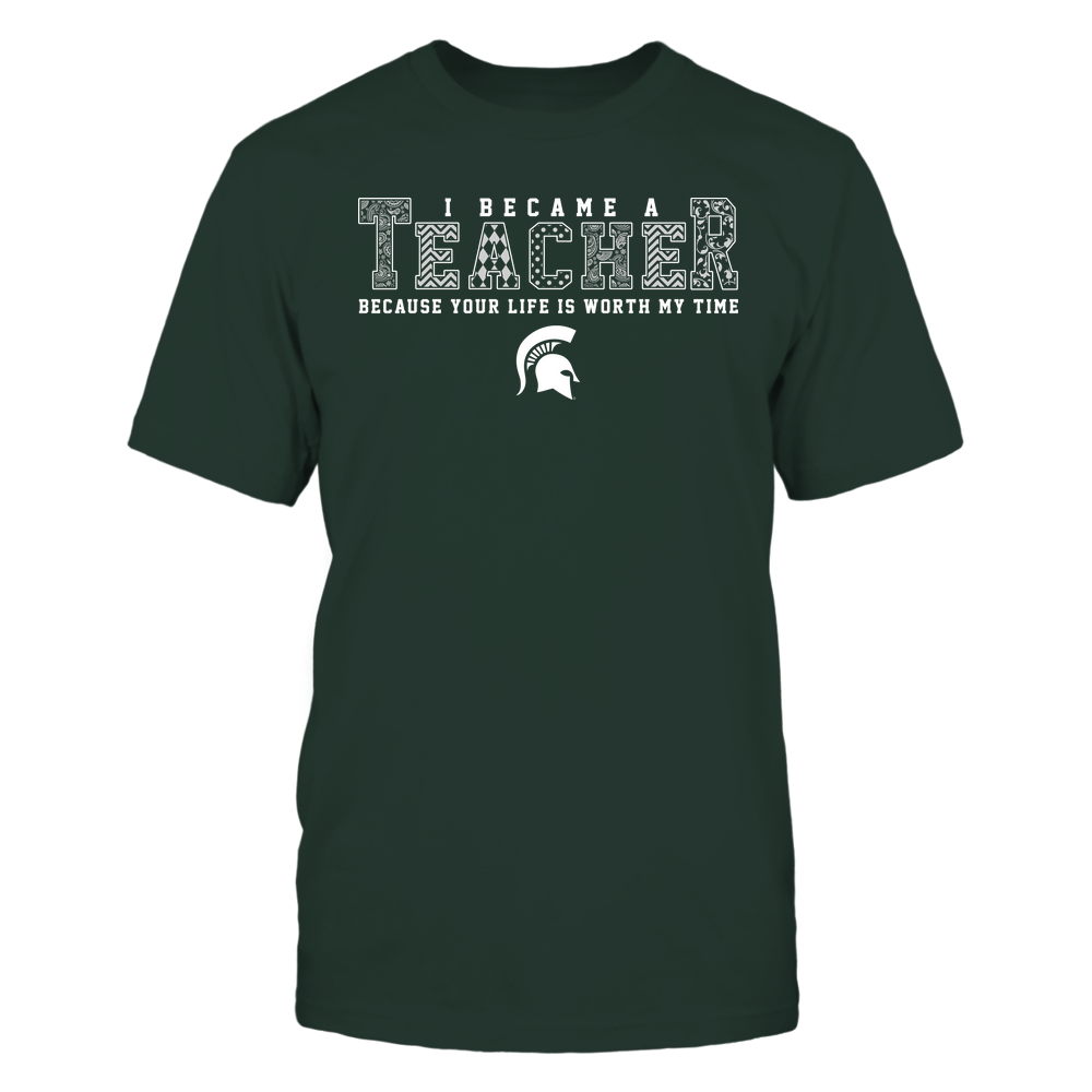Michigan State Spartans - I Became A Teacher Because Your Life Is Worth My Time ^ Pattern Letters ^ Team Front picture