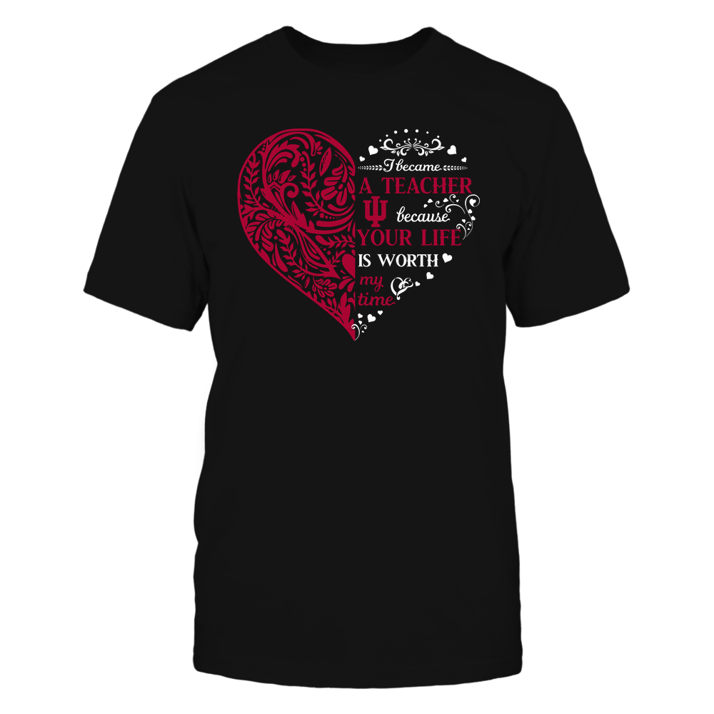 Indiana Hoosiers - Teacher - I Became A Teacher Because Your Life Is Worth My Time - Floral Pattern Heart Front picture