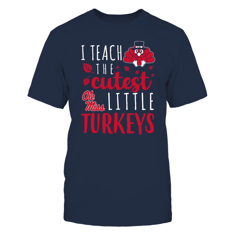 Ole Miss Rebels - Teacher - I Teach The Cutest Little Turkeys - Team Front picture