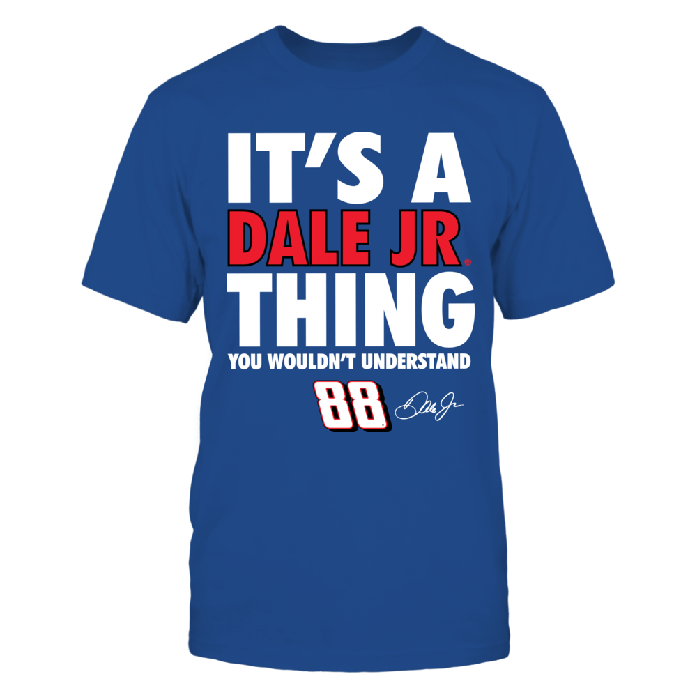Dale Earnhardt Jr. - It's A Thing  You Wouldn't Understand Front picture