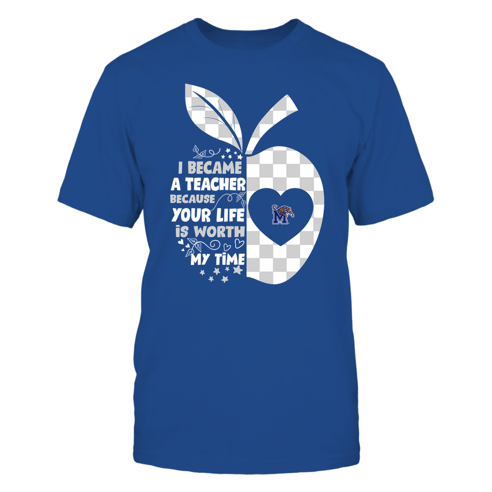 Memphis Tigers - Teacher - I Became A Teacher Because Your Life Is Worth My Time Front picture