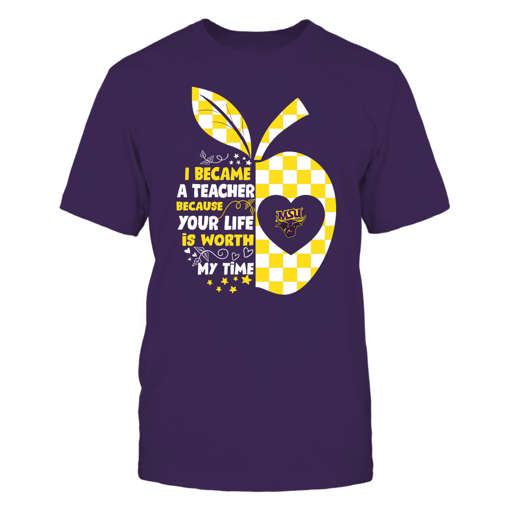 Minnesota State Mavericks - Teacher - I Became A Teacher Because Your Life Is Worth My Time Front picture