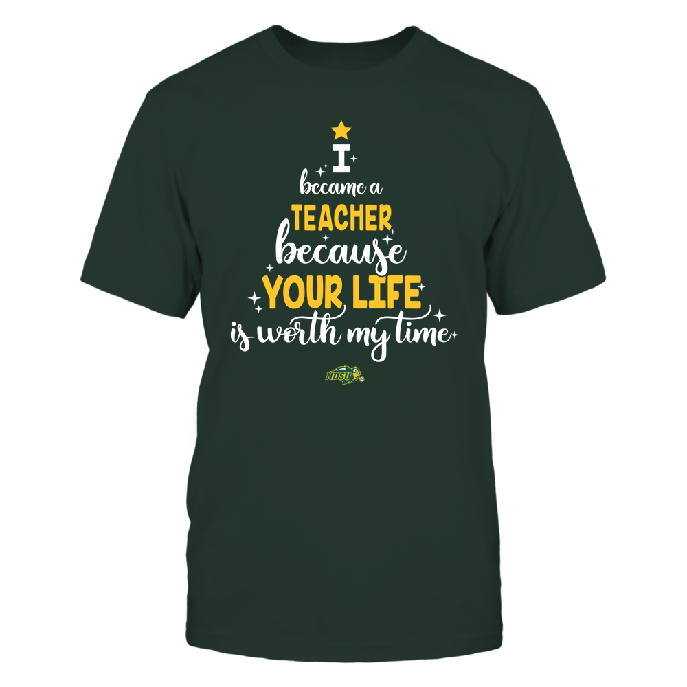 North Dakota State Bison - Christmas - I Became A Teacher Because Your Life Is Worth My Time - Christmas Tree Front picture