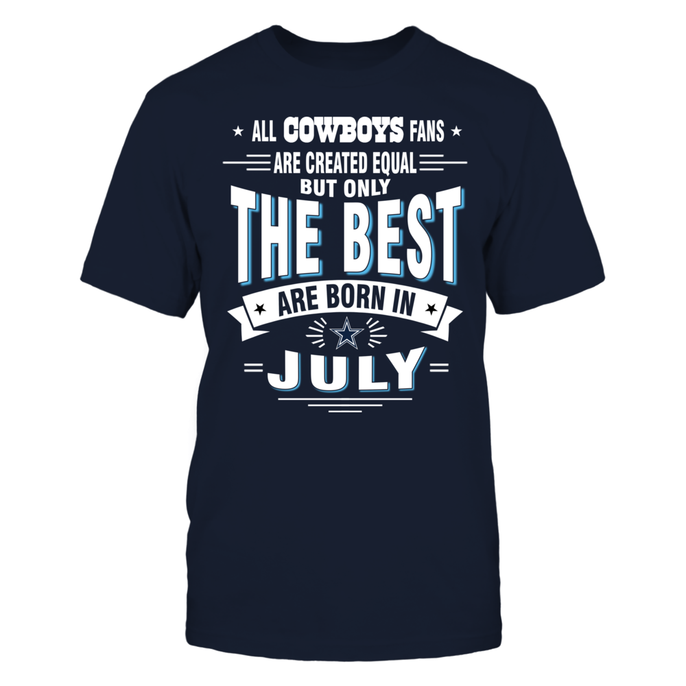 [duplicate] ALL COWBOYS FANS ARE CREATED EQUAL BUT ONLY THE BEST ARE BORN IN JULY Front picture