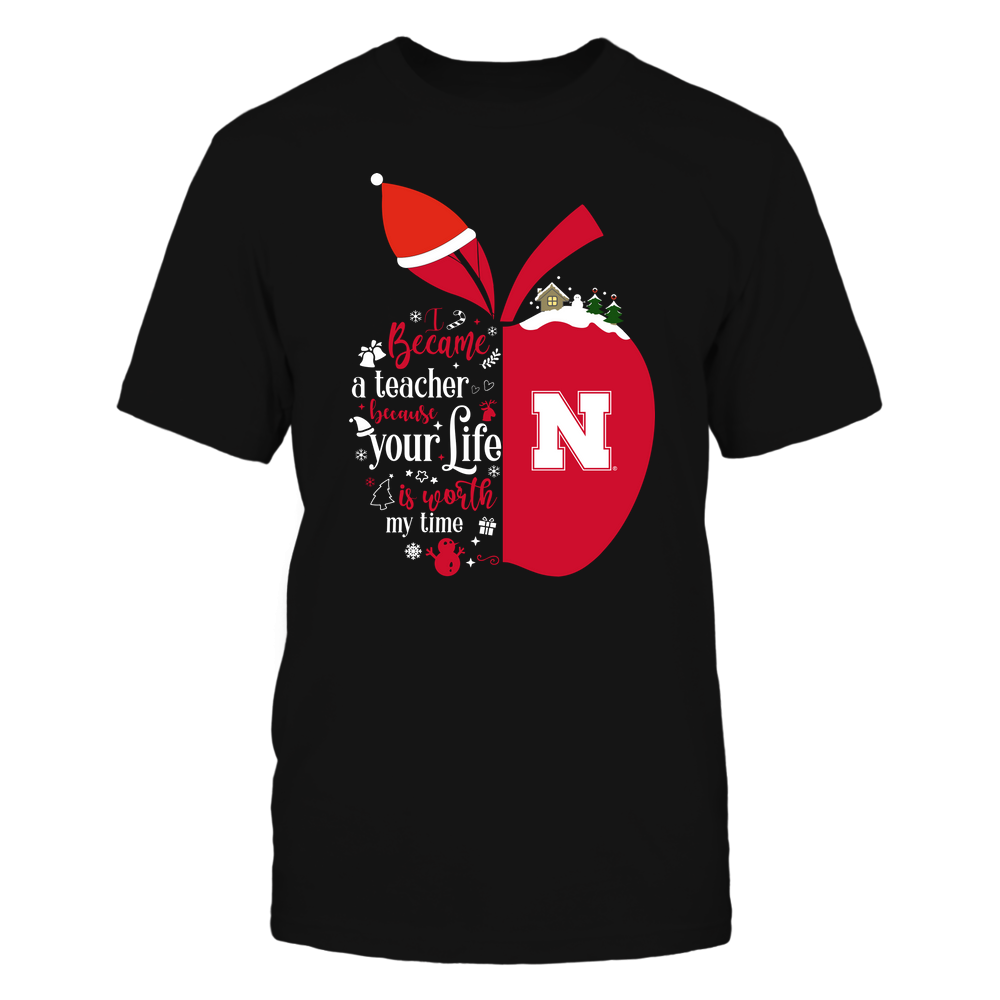 Nebraska Cornhuskers - Christmas - I Became A Teacher Because Your Life Is Worth My Time - Half Apple -Team - IF-IC32-DS29 Front picture