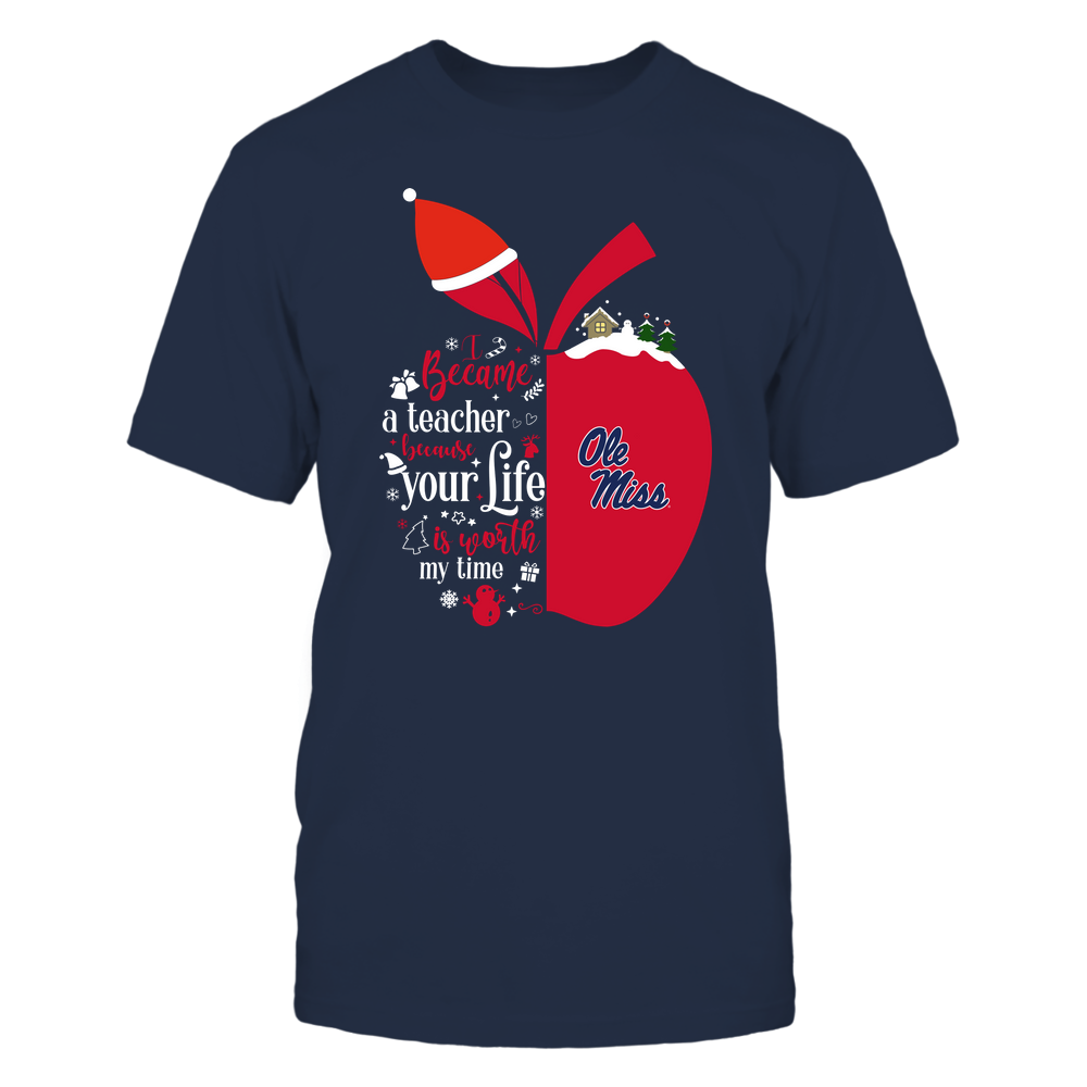 Ole Miss Rebels - Christmas - I Became A Teacher Because Your Life Is Worth My Time - Half Apple -Team Front picture