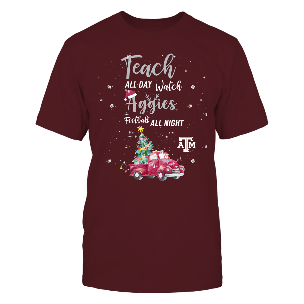 Texas A&M Aggies - Xmas - Teach All Day - Watch Football All Night  - IF82-IC82-DS85 Front picture