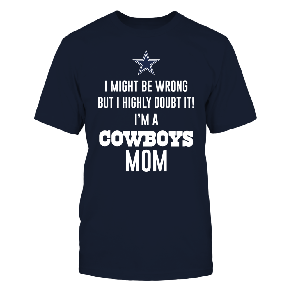 I MIGHT BE WRONG BUT I HIGHLY DOUBT IT I'M A COWBOYS MOM Front picture