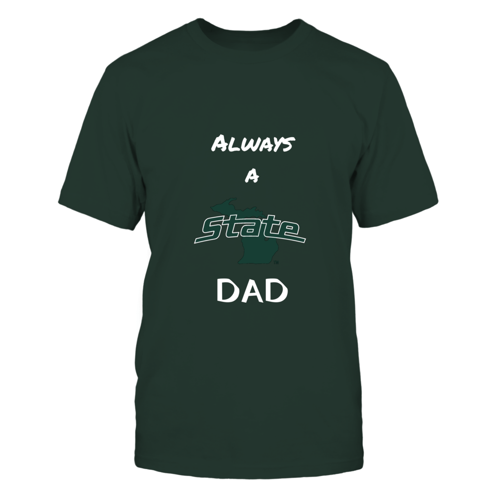 Always a State Dad - Michigan State University Fathers Day  (Green Lettering) Front picture